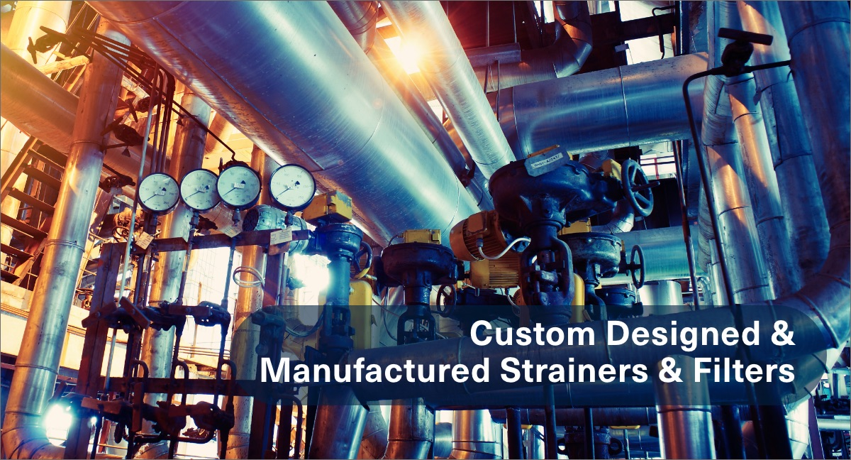 Custom Designed and Manufactured Strainers and Filters