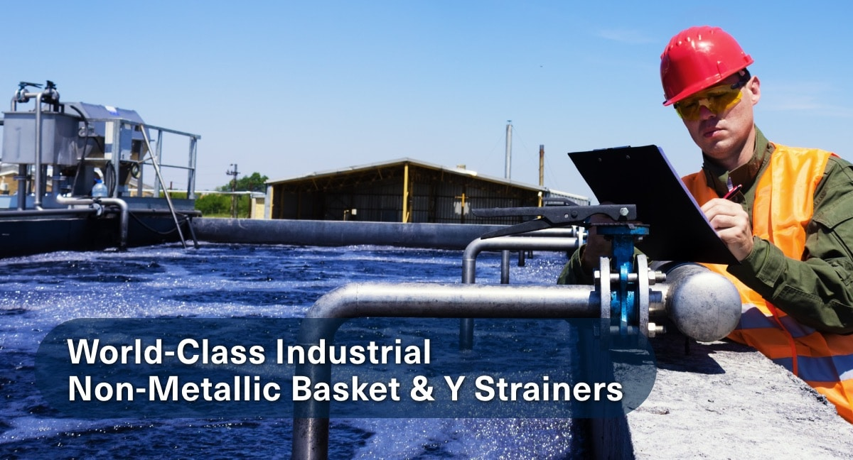 Industrial Non-metallic Basket Strainers and Y-Strainers